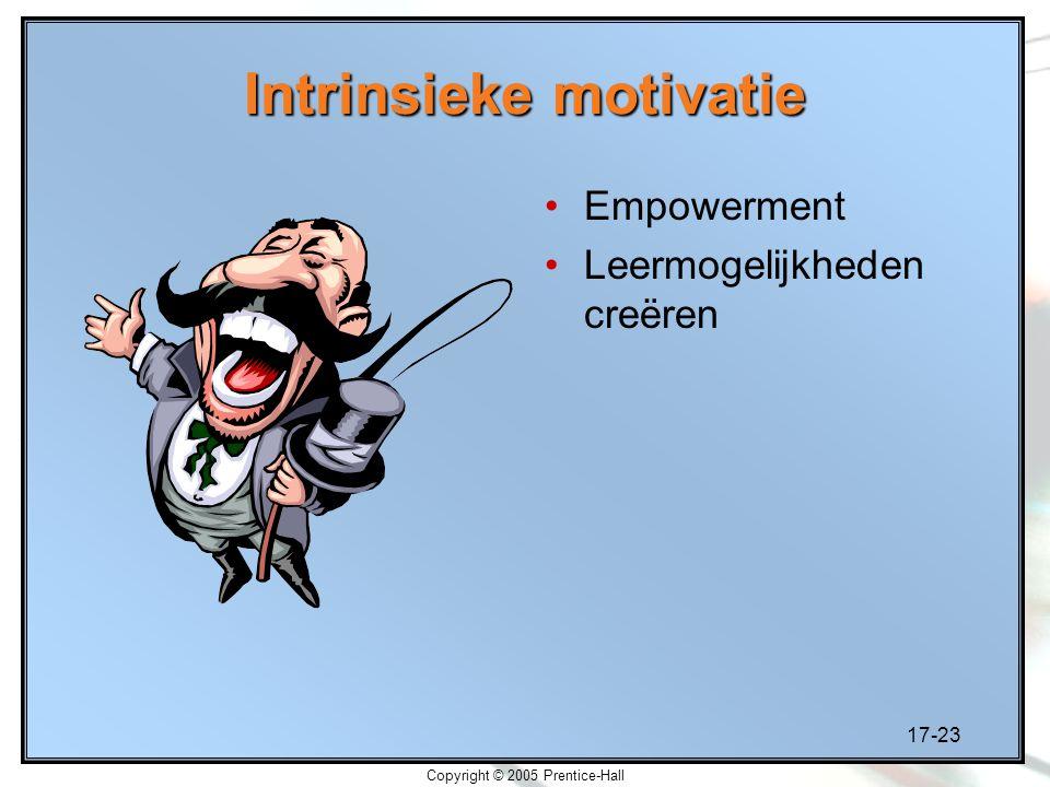 17-23 Copyright © 2005 Prentice-Hall Intrinsieke motivatie Empowerment Leermogelijkheden creëren