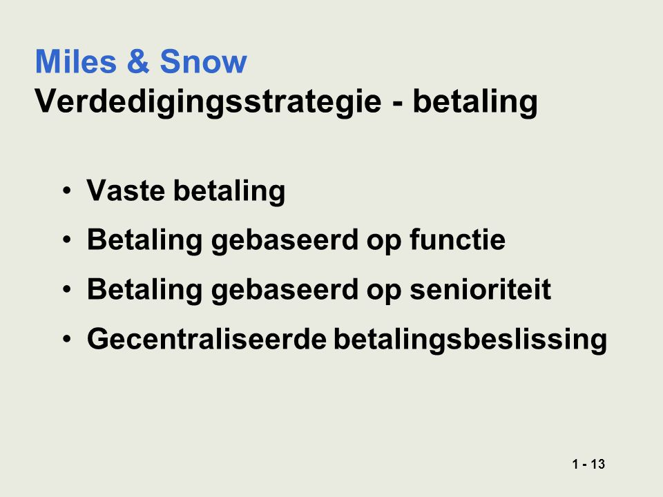1 - 13 Miles & Snow Verdedigingsstrategie - betaling Vaste betaling Betaling gebaseerd op functie Betaling gebaseerd op senioriteit Gecentraliseerde betalingsbeslissing