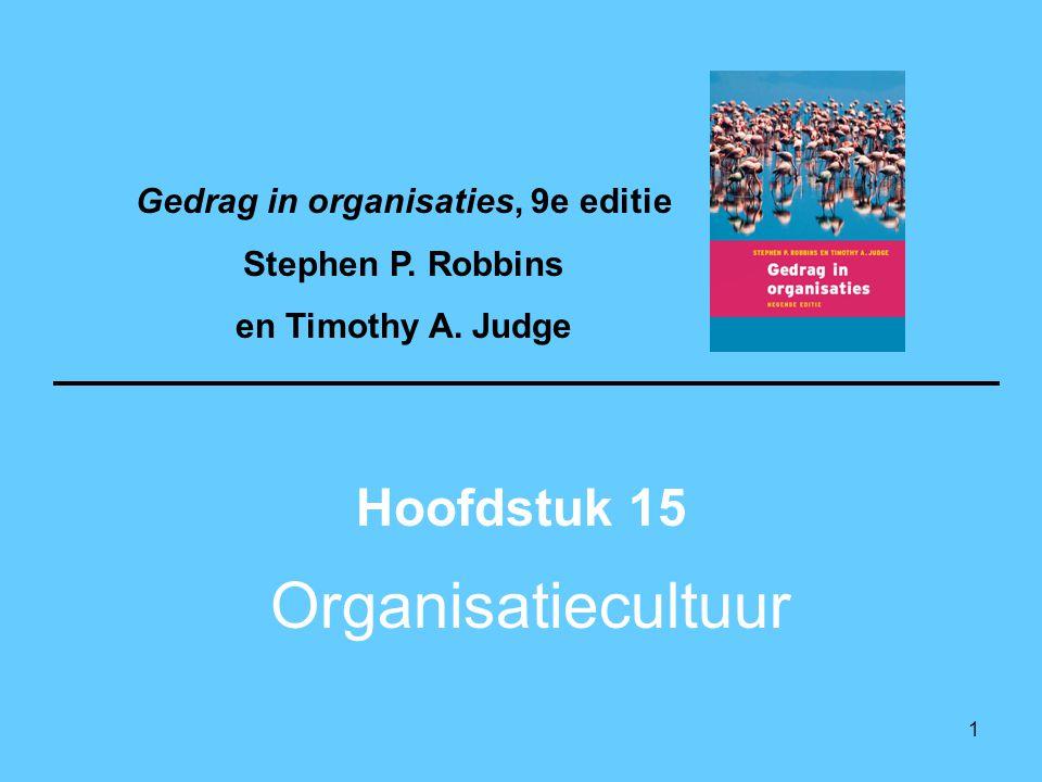 1 Organisatiecultuur Hoofdstuk 15 Gedrag in organisaties, 9e editie Stephen P. Robbins en Timothy A. Judge