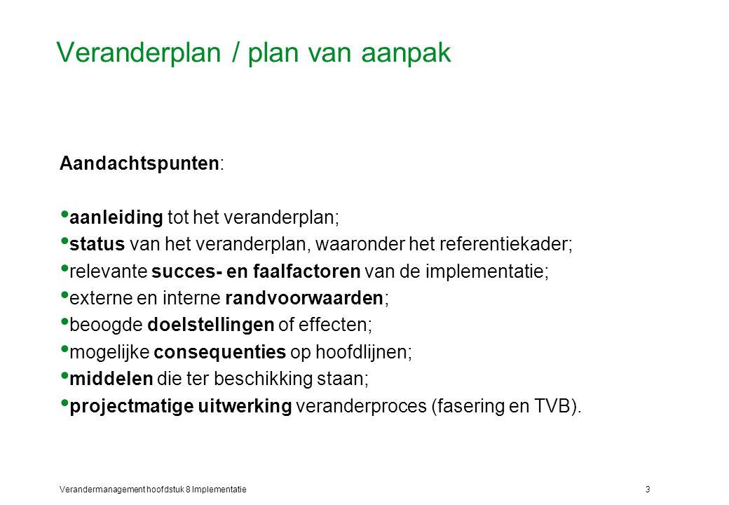 Verandermanagement hoofdstuk 8 Implementatie3 Veranderplan / plan van aanpak Aandachtspunten: aanleiding tot het veranderplan; status van het verander