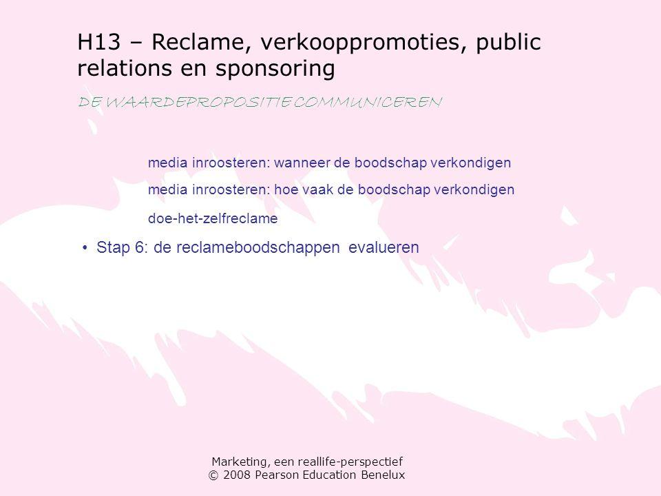 Marketing, een reallife-perspectief © 2008 Pearson Education Benelux H13 – Reclame, verkooppromoties, public relations en sponsoring DE WAARDEPROPOSIT