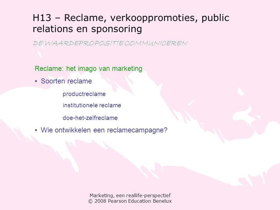 Marketing, een reallife-perspectief © 2008 Pearson Education Benelux H13 – Reclame, verkooppromoties, public relations en sponsoring DE WAARDEPROPOSITIE COMMUNICEREN