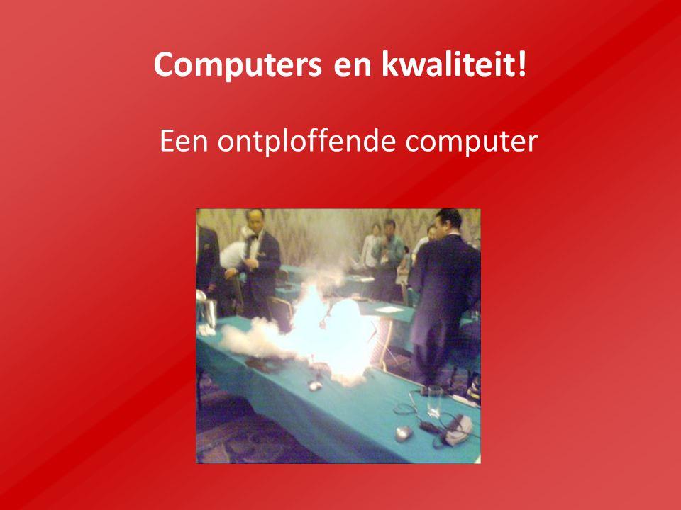 Computers en kwaliteit! Een ontploffende computer