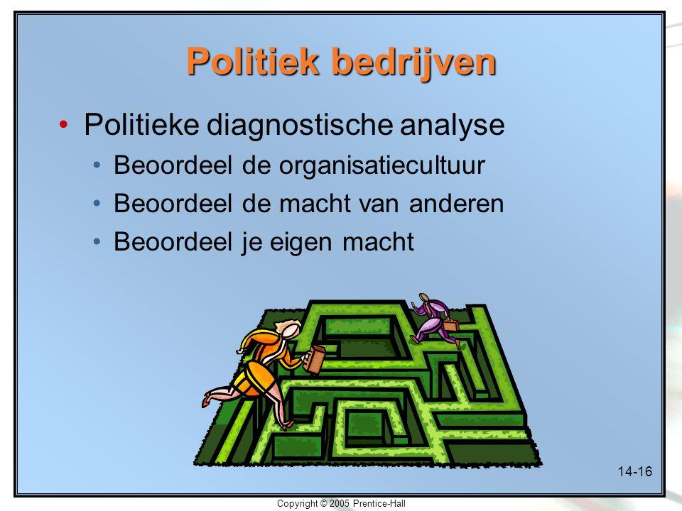 14-16 Copyright © 2005 Prentice-Hall Politiek bedrijven Politieke diagnostische analyse Beoordeel de organisatiecultuur Beoordeel de macht van anderen Beoordeel je eigen macht