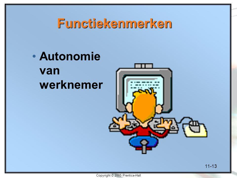 11-13 Copyright © 2005 Prentice-Hall Functiekenmerken Autonomie van werknemer