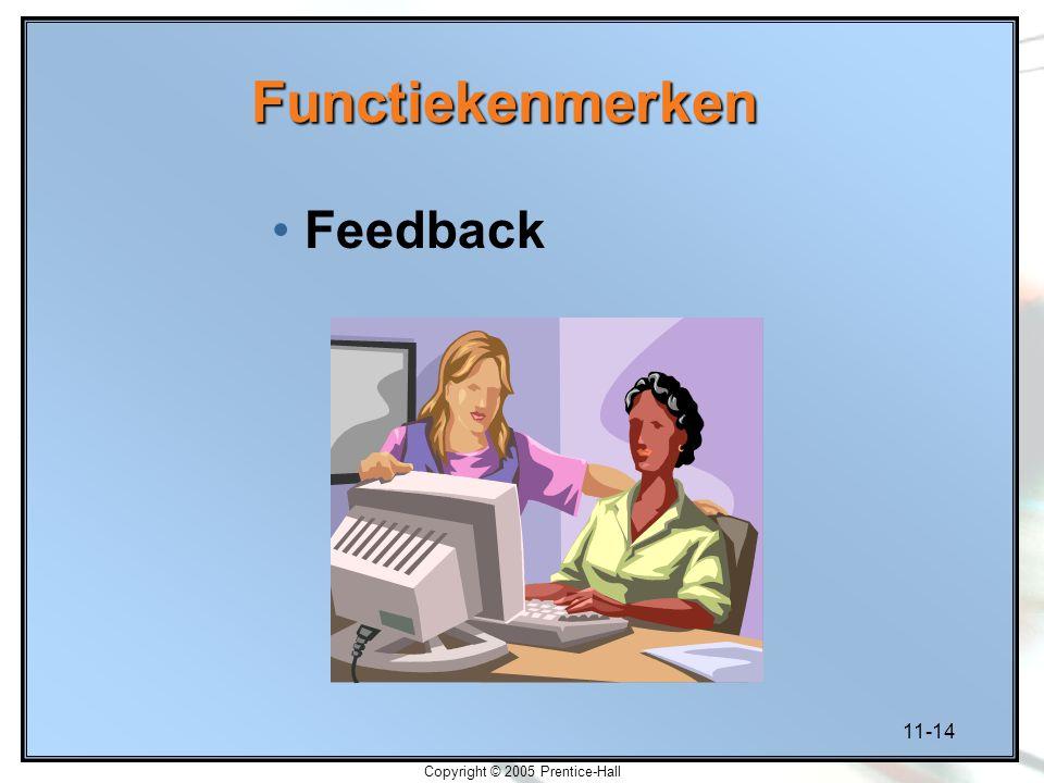 11-14 Copyright © 2005 Prentice-Hall Functiekenmerken Feedback