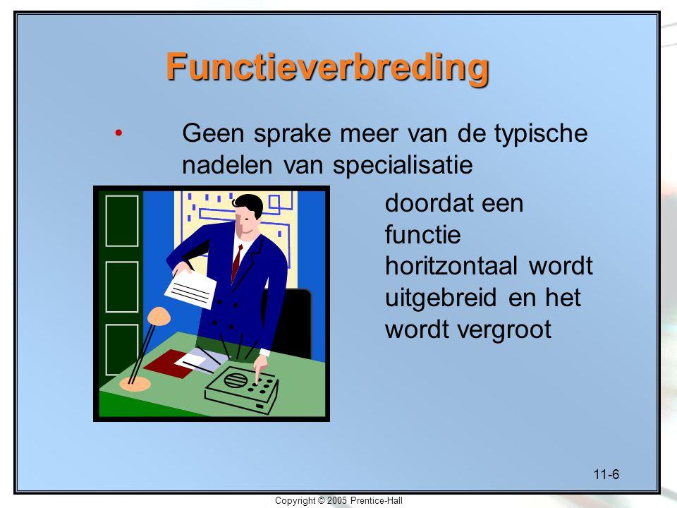 11-6 Copyright © 2005 Prentice-Hall Functieverbreding Geen sprake meer van de typische nadelen van specialisatie doordat een functie horitzontaal word
