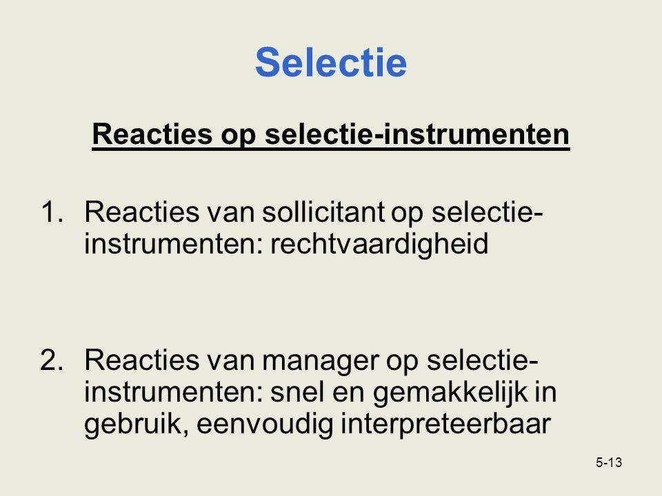 5-13 Reacties op selectie-instrumenten 1.Reacties van sollicitant op selectie- instrumenten: rechtvaardigheid 2.Reacties van manager op selectie- instrumenten: snel en gemakkelijk in gebruik, eenvoudig interpreteerbaar Selectie