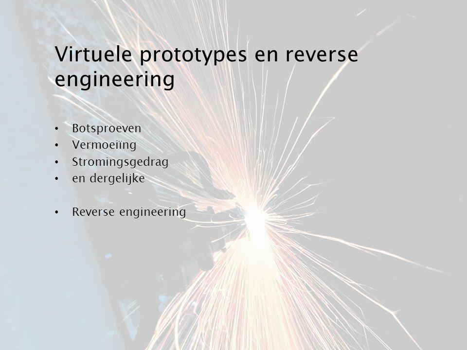 Virtuele prototypes en reverse engineering Botsproeven Vermoeiïng Stromingsgedrag en dergelijke Reverse engineering