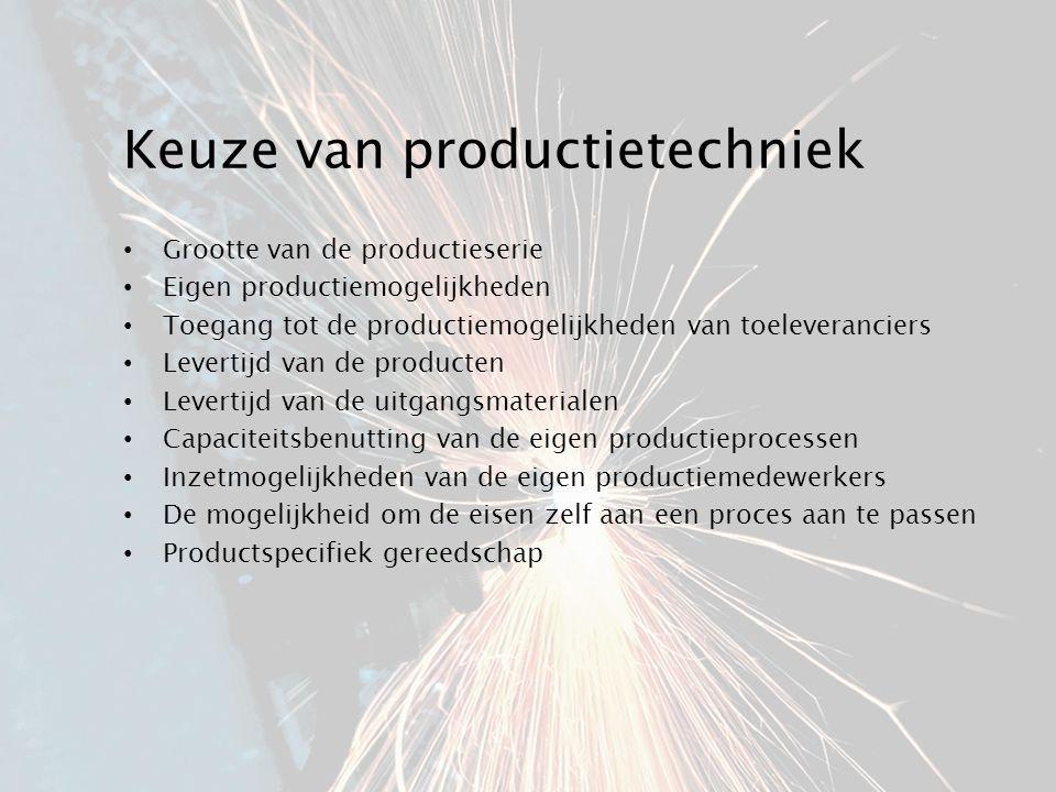 Keuze van productietechniek Grootte van de productieserie Eigen productiemogelijkheden Toegang tot de productiemogelijkheden van toeleveranciers Levertijd van de producten Levertijd van de uitgangsmaterialen Capaciteitsbenutting van de eigen productieprocessen Inzetmogelijkheden van de eigen productiemedewerkers De mogelijkheid om de eisen zelf aan een proces aan te passen Productspecifiek gereedschap