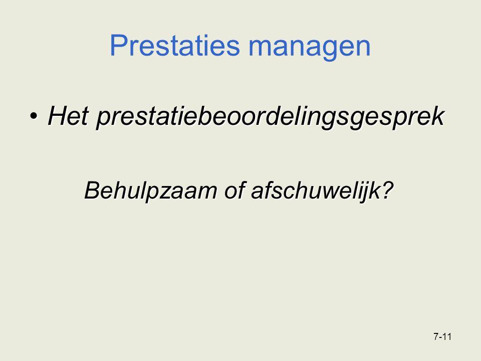 7-11 Prestaties managen Het prestatiebeoordelingsgesprekHet prestatiebeoordelingsgesprek Behulpzaam of afschuwelijk?