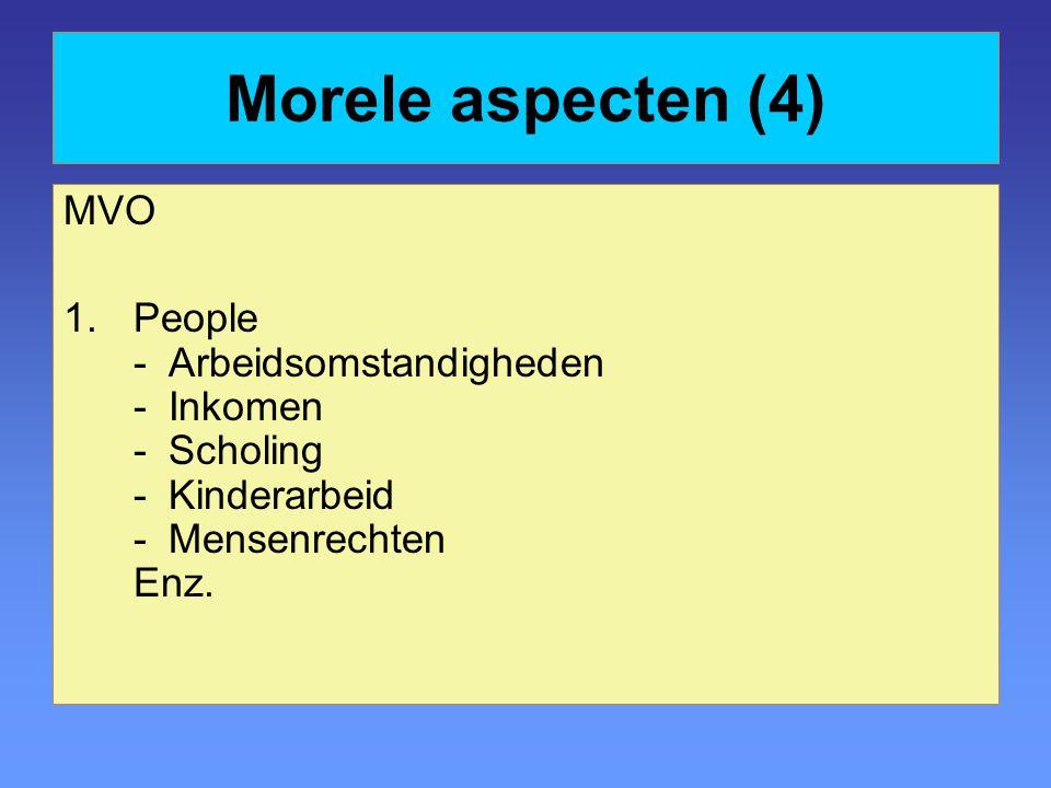 Morele aspecten (4) MVO 1.People -Arbeidsomstandigheden -Inkomen -Scholing -Kinderarbeid -Mensenrechten Enz.