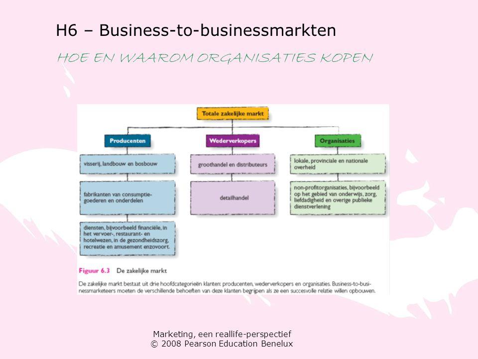 Marketing, een reallife-perspectief © 2008 Pearson Education Benelux H6 – Business-to-businessmarkten HOE EN WAAROM ORGANISATIES KOPEN De aard van het kopen op de zakelijke markt De koopsituatie routinematige heraankoop gewijzigde heraankoop nieuwe aankoop Beroepsinkoper Inkoopcentrum (DMU)