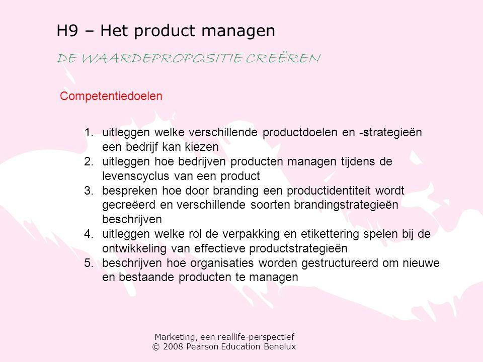 Marketing, een reallife-perspectief © 2008 Pearson Education Benelux H9 – Het product managen DE WAARDEPROPOSITIE CREËREN Competentiedoelen 1.uitlegge