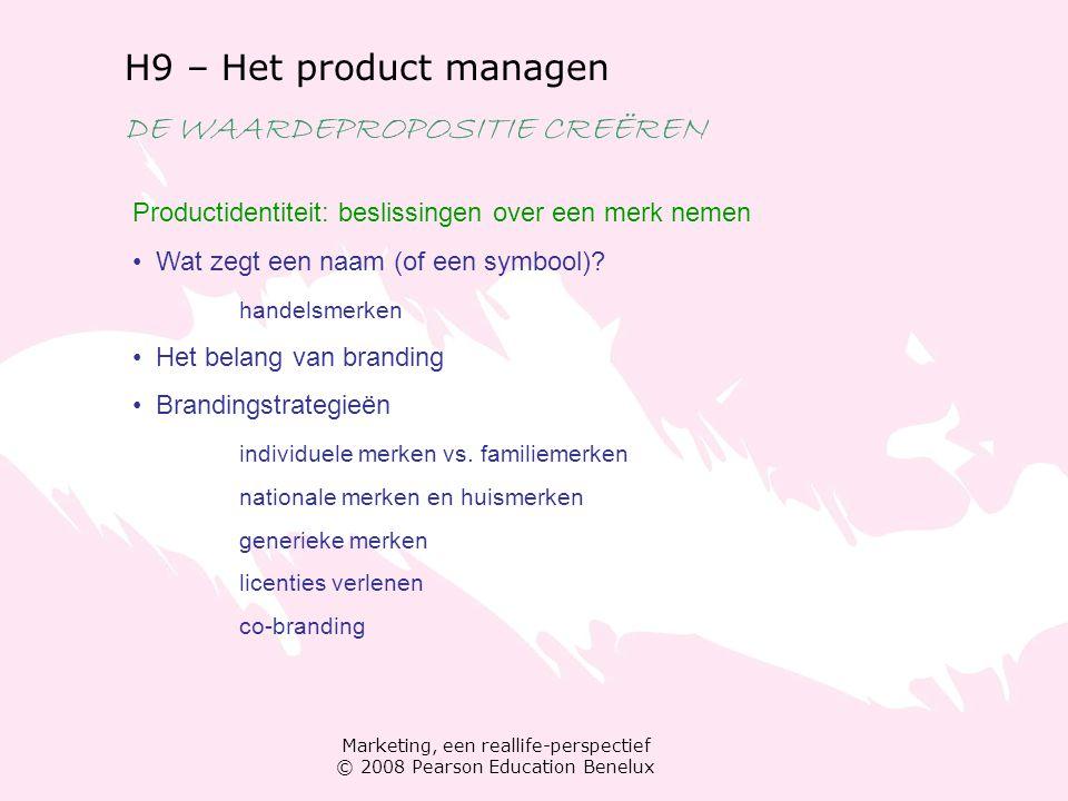 Marketing, een reallife-perspectief © 2008 Pearson Education Benelux H9 – Het product managen DE WAARDEPROPOSITIE CREËREN Productidentiteit: beslissin