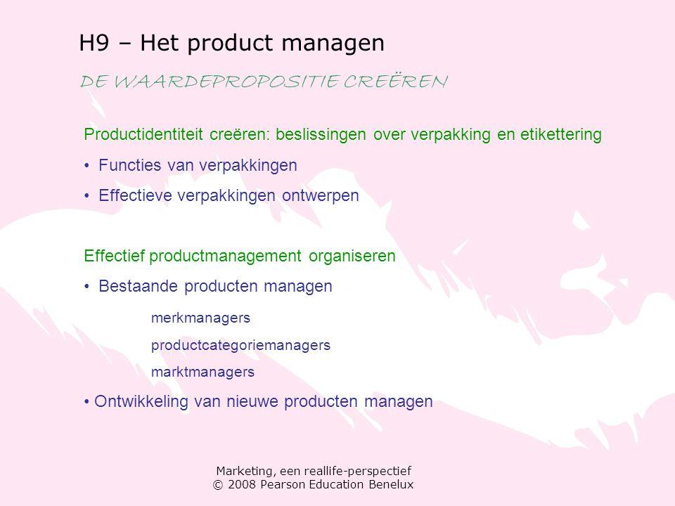 Marketing, een reallife-perspectief © 2008 Pearson Education Benelux H9 – Het product managen DE WAARDEPROPOSITIE CREËREN Productidentiteit creëren: b