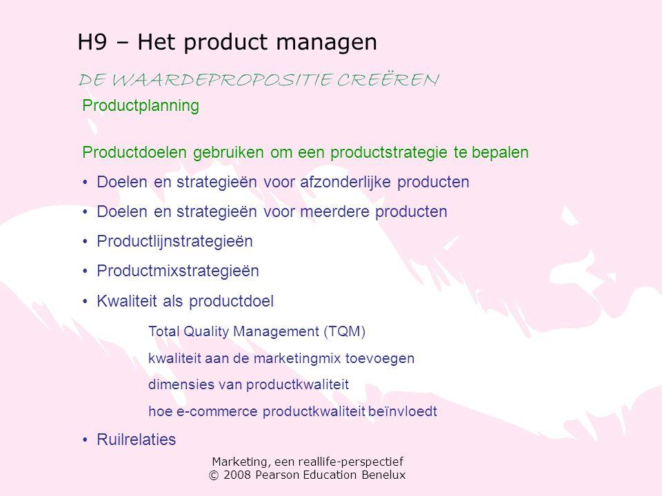 Marketing, een reallife-perspectief © 2008 Pearson Education Benelux H9 – Het product managen DE WAARDEPROPOSITIE CREËREN Productplanning Productdoele