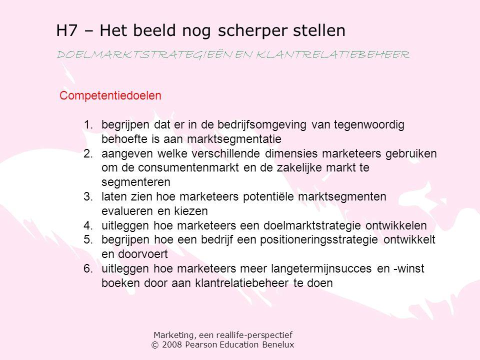 Marketing, een reallife-perspectief © 2008 Pearson Education Benelux H7 – Het beeld nog scherper stellen DOELMARKTSTRATEGIEËN EN KLANTRELATIEBEHEER Co