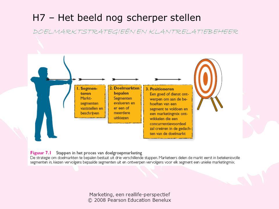 Marketing, een reallife-perspectief © 2008 Pearson Education Benelux H7 – Het beeld nog scherper stellen DOELMARKTSTRATEGIEËN EN KLANTRELATIEBEHEER