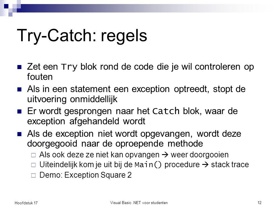 Hoofdstuk 17 Visual Basic.NET voor studenten12 Try-Catch: regels Zet een Try blok rond de code die je wil controleren op fouten Als in een statement e