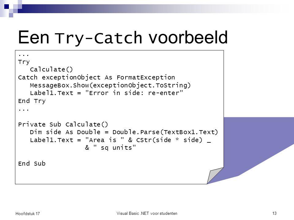 Hoofdstuk 17 Visual Basic.NET voor studenten13 Een Try-Catch voorbeeld... Try Calculate() Catch exceptionObject As FormatException MessageBox.Show(exc