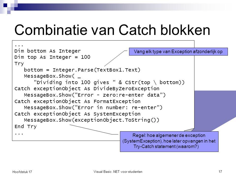 Hoofdstuk 17 Visual Basic.NET voor studenten17 Combinatie van Catch blokken... Dim bottom As Integer Dim top As Integer = 100 Try bottom = Integer.Par