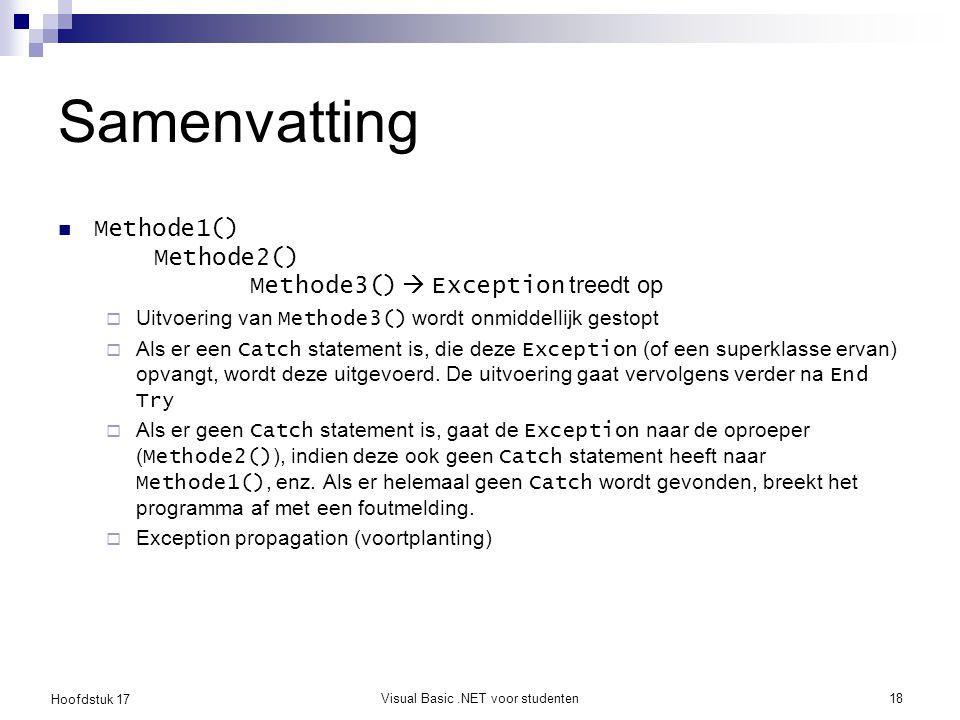 Hoofdstuk 17 Visual Basic.NET voor studenten18 Samenvatting Methode1() Methode2() Methode3()  Exception treedt op  Uitvoering van Methode3() wordt o