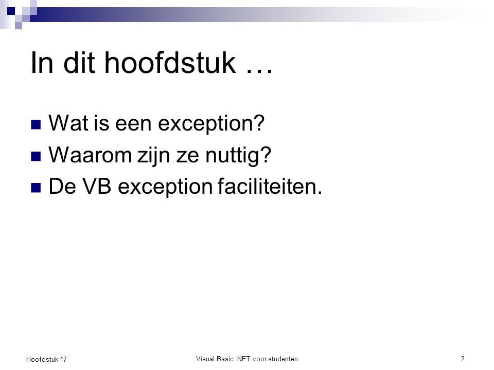 Hoofdstuk 17 Visual Basic.NET voor studenten3 Inleiding Exception  er is een fout opgetreden Exception handling  afhandelen van de fout op een gecontroleerde manier Voorbeelden:  Ongeldige invoer (bv.