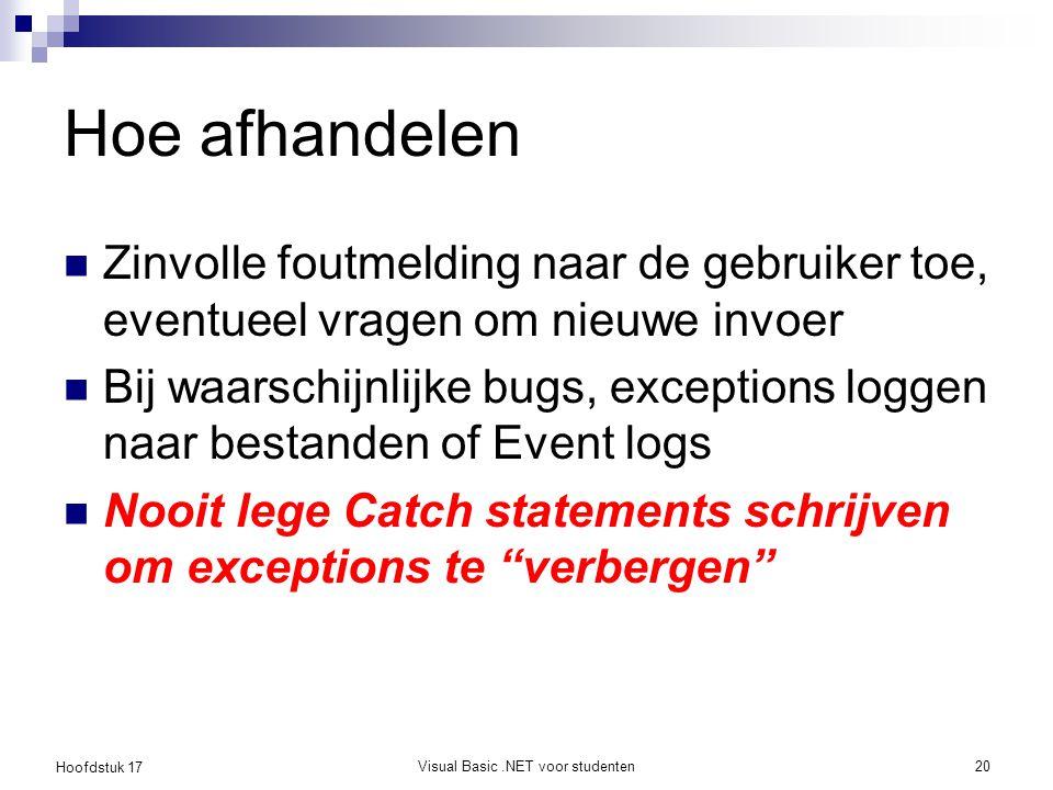 Hoofdstuk 17 Visual Basic.NET voor studenten20 Hoe afhandelen Zinvolle foutmelding naar de gebruiker toe, eventueel vragen om nieuwe invoer Bij waarsc