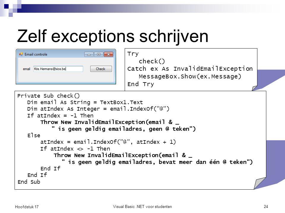 Hoofdstuk 17 Visual Basic.NET voor studenten24 Zelf exceptions schrijven Try check() Catch ex As InvalidEmailException MessageBox.Show(ex.Message) End