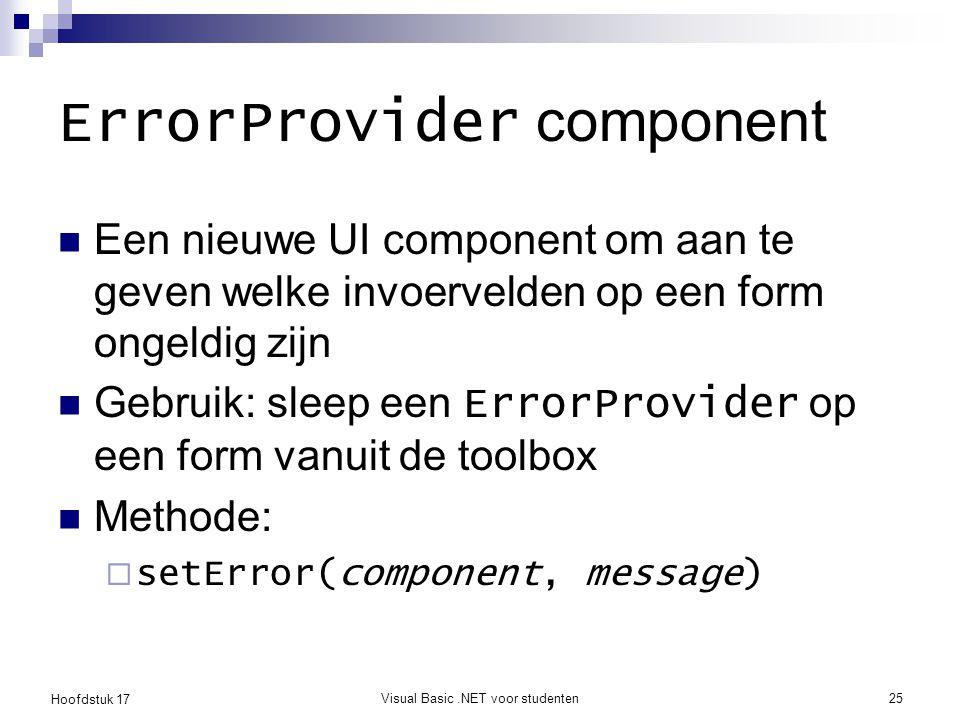 Hoofdstuk 17 Visual Basic.NET voor studenten25 ErrorProvider component Een nieuwe UI component om aan te geven welke invoervelden op een form ongeldig
