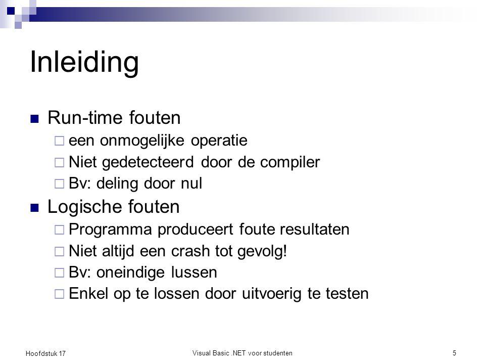 Hoofdstuk 17 Visual Basic.NET voor studenten5 Inleiding Run-time fouten  een onmogelijke operatie  Niet gedetecteerd door de compiler  Bv: deling d