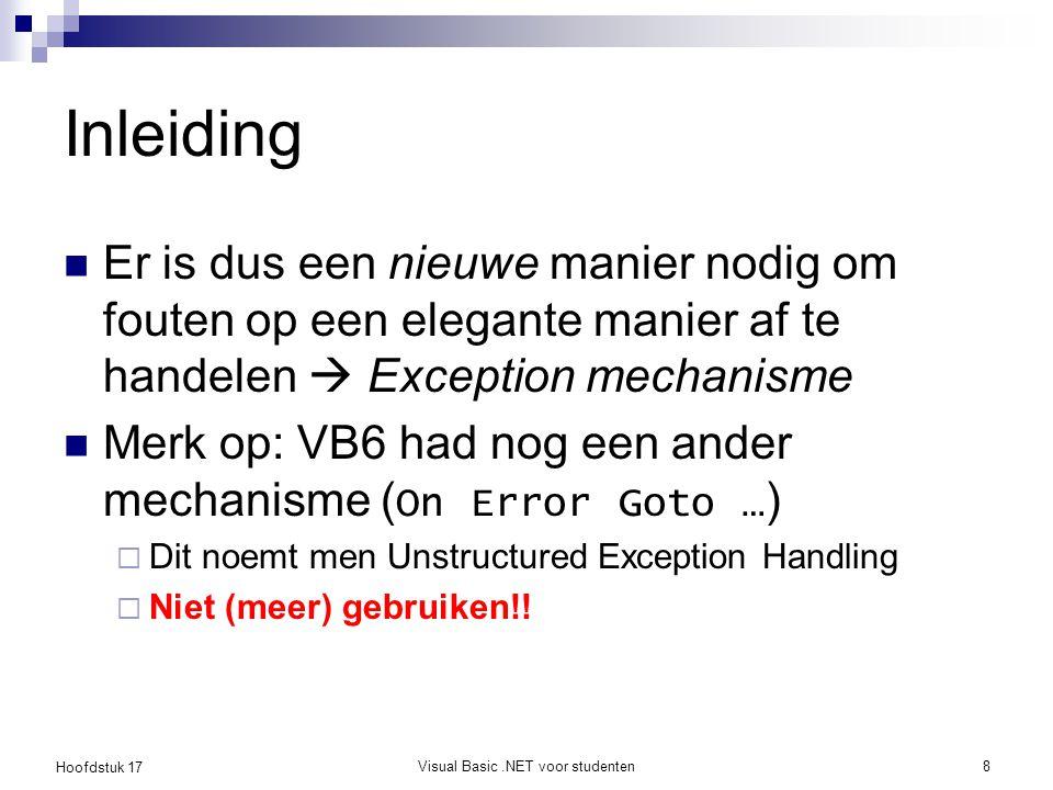 Hoofdstuk 17 Visual Basic.NET voor studenten9 Jargon Als een fout zich voordoet in het programma:  Wordt er door de runtime omgeving of door de methode zelf een speciaal object aangemaakt  Men zegt dat een exception opgegooid wordt (eng: to throw) Hoe afhandelen:  Op de gepaste locatie kan men deze exception opvangen (dus niet altijd vlak erna met een If ) (eng: to catch) Sleutelwoorden: Throw, Try, Catch, Finally