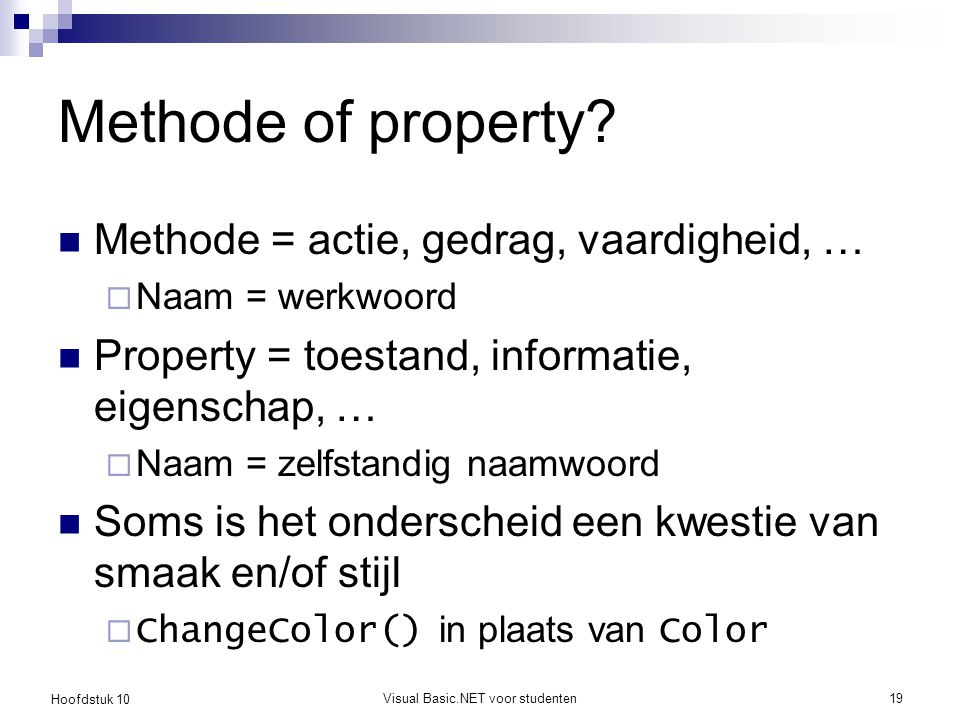 Hoofdstuk 10 Visual Basic.NET voor studenten19 Methode of property.