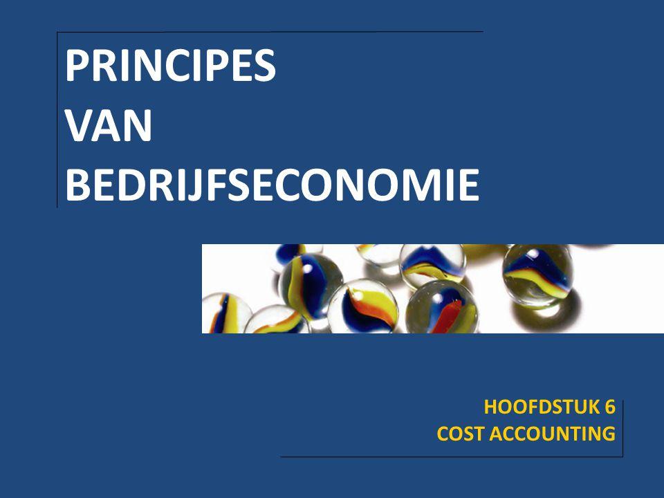 HOOFDSTUK 6: COST ACCOUNTING INHOUDSOPGAVE 6.1 Inleiding 6.2 Constante en variabele kosten 6.3 Homogene en heterogene productie 6.4 Directe en indirecte kosten 6.5 'Absorption costing' en 'direct costing' 6.6 Break-even analyse 6.7 Van kostprijs naar verkoopprijs 6.8 Budgetteren 6.9 De resultatenrekening PRINCIPES VAN BEDRIJFSECONOMIE - 2