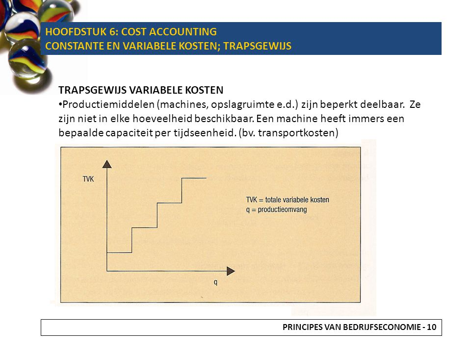 HOOFDSTUK 6: COST ACCOUNTING CONSTANTE EN VARIABELE KOSTEN; TRAPSGEWIJS TRAPSGEWIJS VARIABELE KOSTEN Productiemiddelen (machines, opslagruimte e.d.) z