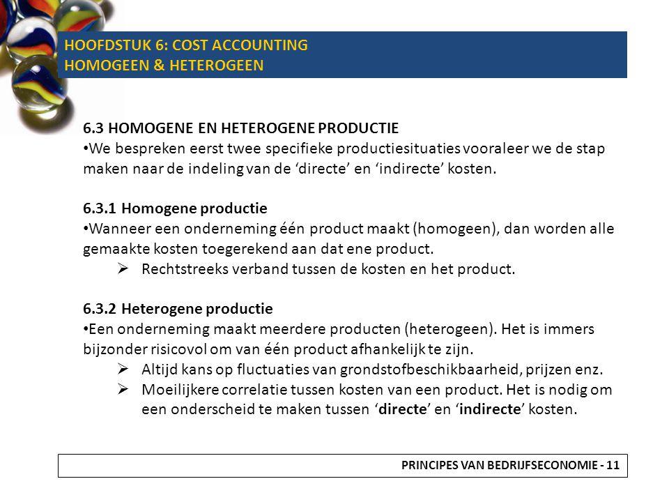 HOOFDSTUK 6: COST ACCOUNTING HOMOGEEN & HETEROGEEN 6.3 HOMOGENE EN HETEROGENE PRODUCTIE We bespreken eerst twee specifieke productiesituaties vooralee