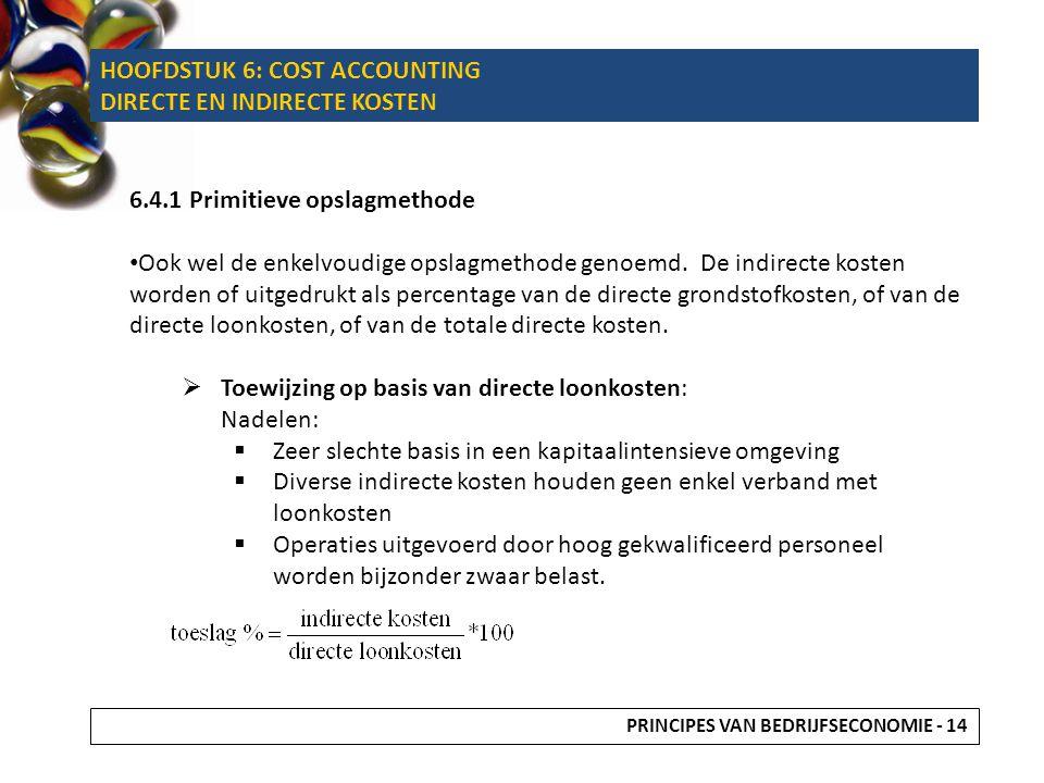 6.4.1 Primitieve opslagmethode Ook wel de enkelvoudige opslagmethode genoemd. De indirecte kosten worden of uitgedrukt als percentage van de directe g