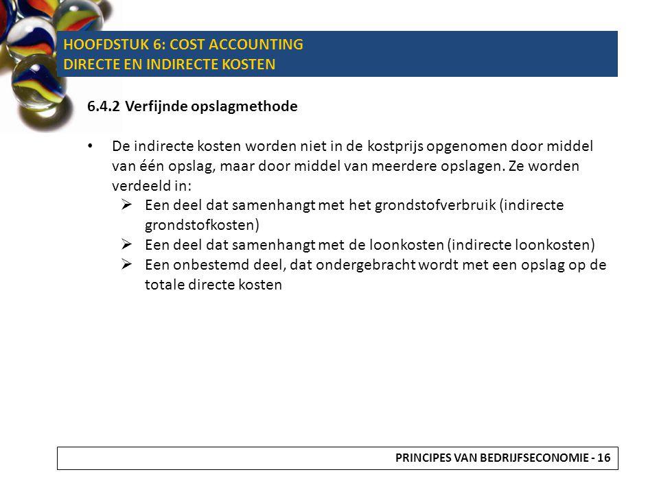 HOOFDSTUK 6: COST ACCOUNTING ABSORPTION COSTING (AC) VS DIRECT COSTING (DC) 6.5 ABSORPTION COSTING (AC) VS DIRECT COSTING (DC) Cost accounting  kostprijsbepaling, voorraadwaardering en winstbepaling Bepaling van de kostprijs van producten volgens de AC en DC methode 6.5.1 Absorption costing (integrale kostprijscalculatie) Hierin worden zowel de vaste als de variabele kosten opgenomen.