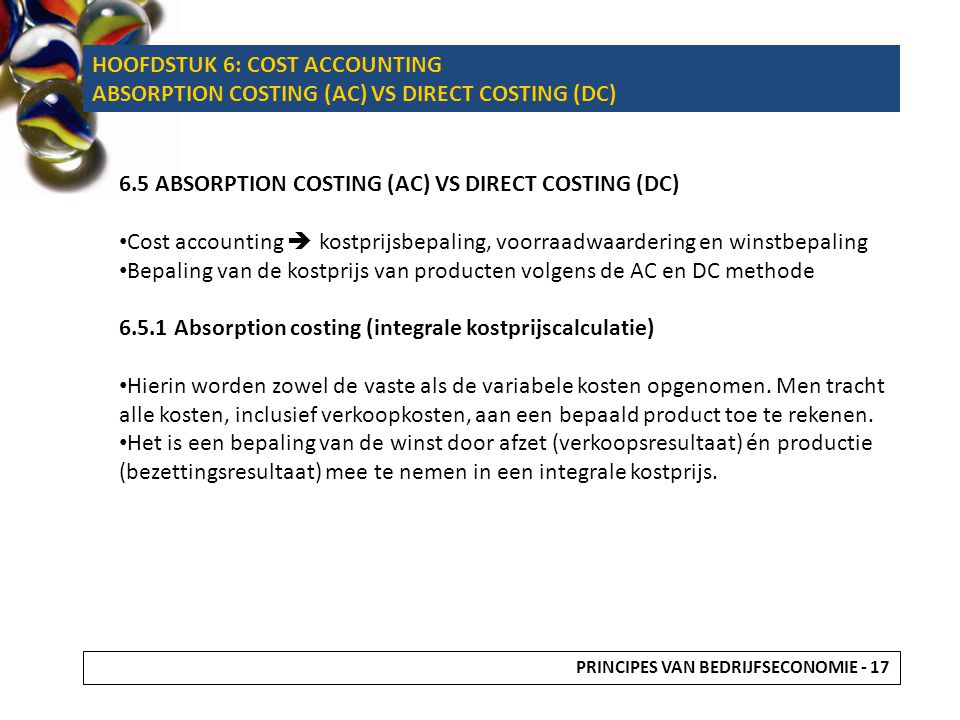 HOOFDSTUK 6: COST ACCOUNTING ABSORPTION COSTING (AC) VS DIRECT COSTING (DC) 6.5 ABSORPTION COSTING (AC) VS DIRECT COSTING (DC) Cost accounting  kostp