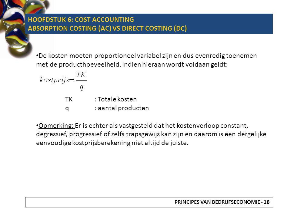De kosten moeten proportioneel variabel zijn en dus evenredig toenemen met de producthoeveelheid. Indien hieraan wordt voldaan geldt: TK: Totale koste
