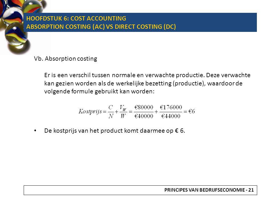 Vb. Absorption costing Er is een verschil tussen normale en verwachte productie. Deze verwachte kan gezien worden als de werkelijke bezetting (product
