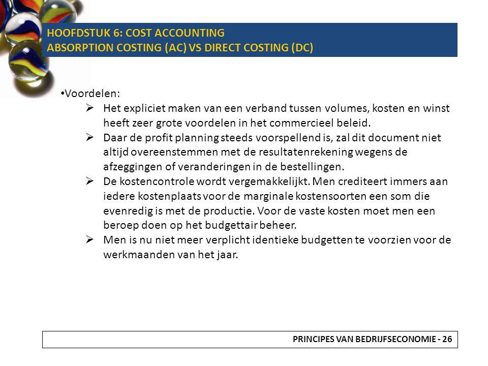 Voordelen:  Het expliciet maken van een verband tussen volumes, kosten en winst heeft zeer grote voordelen in het commercieel beleid.  Daar de profi