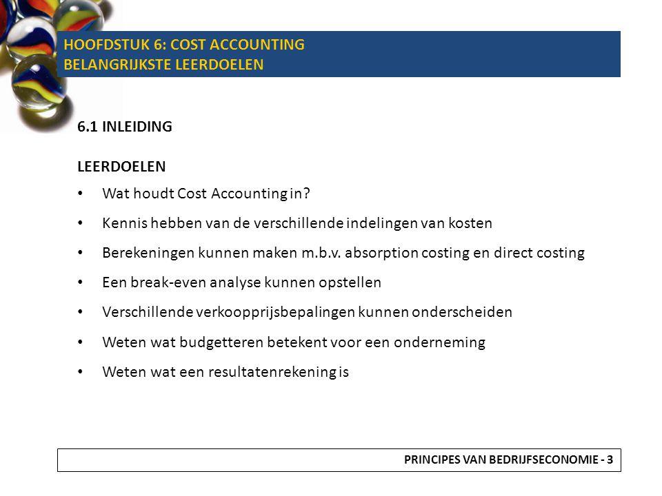 HOOFDSTUK 6: COST ACCOUNTING BELANGRIJKSTE LEERDOELEN 6.1 INLEIDING LEERDOELEN Wat houdt Cost Accounting in? Kennis hebben van de verschillende indeli
