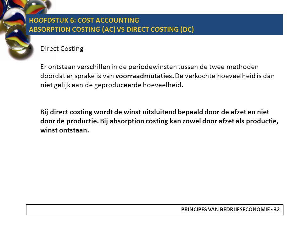 Direct Costing Er ontstaan verschillen in de periodewinsten tussen de twee methoden doordat er sprake is van voorraadmutaties. De verkochte hoeveelhei