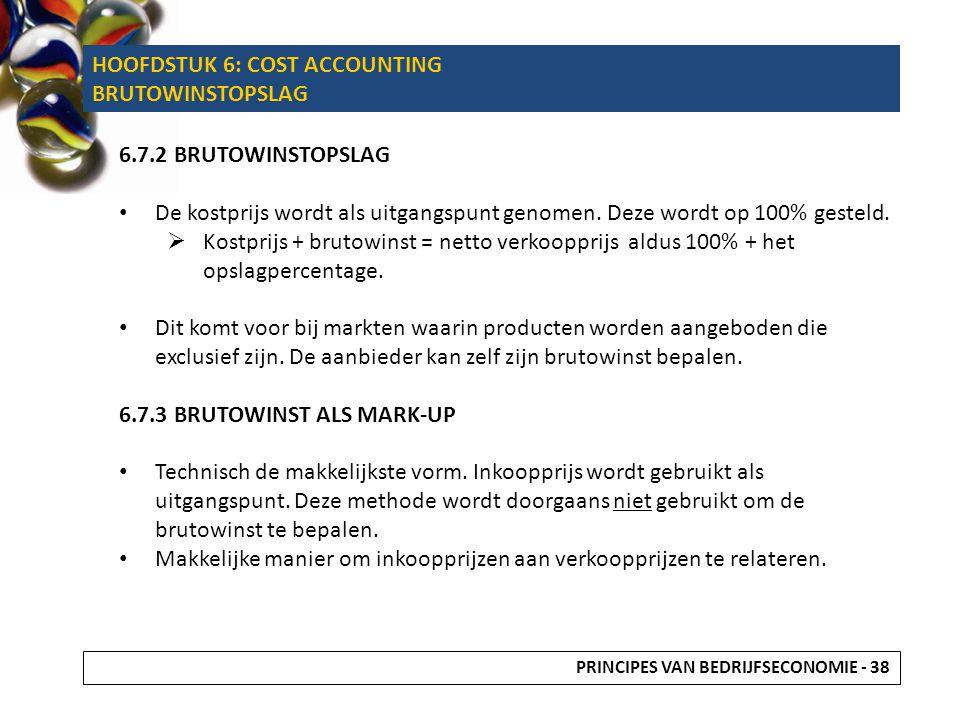 HOOFDSTUK 6: COST ACCOUNTING BRUTOWINSTOPSLAG 6.7.2 BRUTOWINSTOPSLAG De kostprijs wordt als uitgangspunt genomen. Deze wordt op 100% gesteld.  Kostpr