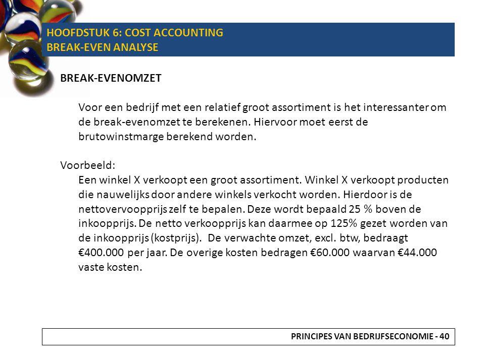 HOOFDSTUK 6: COST ACCOUNTING BREAK-EVEN ANALYSE BREAK-EVENOMZET Voor een bedrijf met een relatief groot assortiment is het interessanter om de break-e