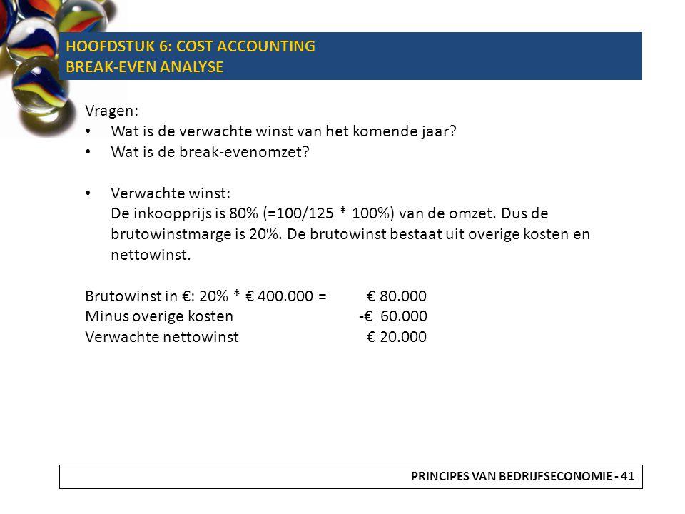 Break-evenomzet De totale variabele kosten bedragen €60000 - €44000 = €16000 Uitgedrukt in percentage: Bekend is dat de brutowinstmarge 20% is.