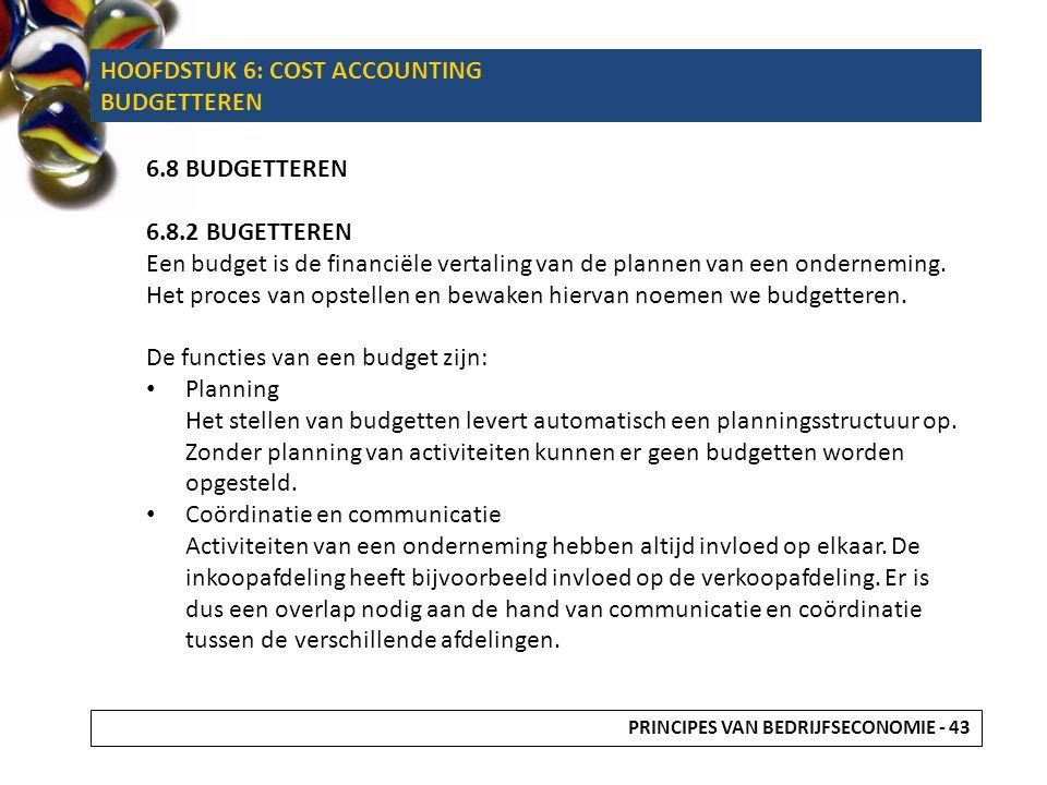 HOOFDSTUK 6: COST ACCOUNTING BUDGETTEREN 6.8 BUDGETTEREN 6.8.2 BUGETTEREN Een budget is de financiële vertaling van de plannen van een onderneming. He