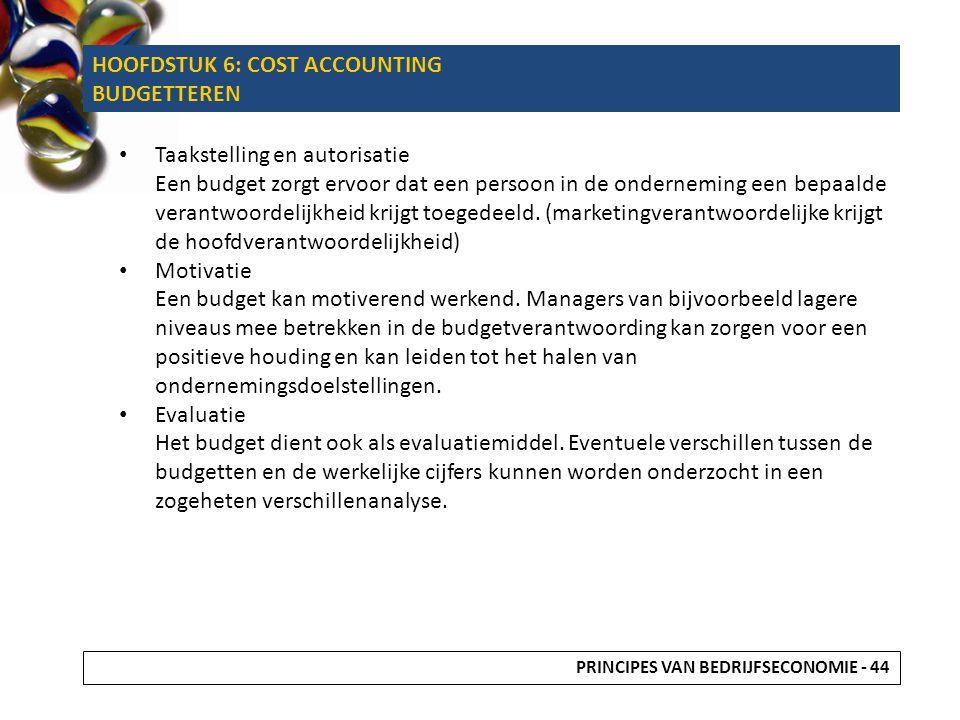 Taakstelling en autorisatie Een budget zorgt ervoor dat een persoon in de onderneming een bepaalde verantwoordelijkheid krijgt toegedeeld. (marketingv